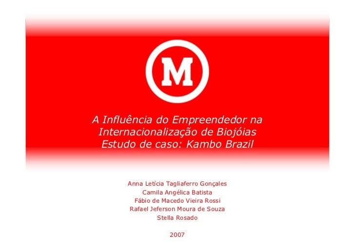 A Influência do Empreendedor na  Internacionalização de Biojóias   Estudo de caso: Kambo Brazil         Anna Letícia Tagli...