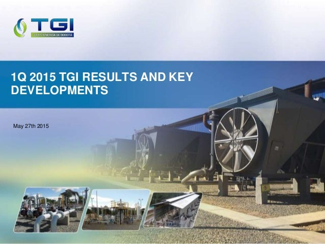 May 27th 2015 1Q 2015 TGI RESULTS AND KEY DEVELOPMENTS