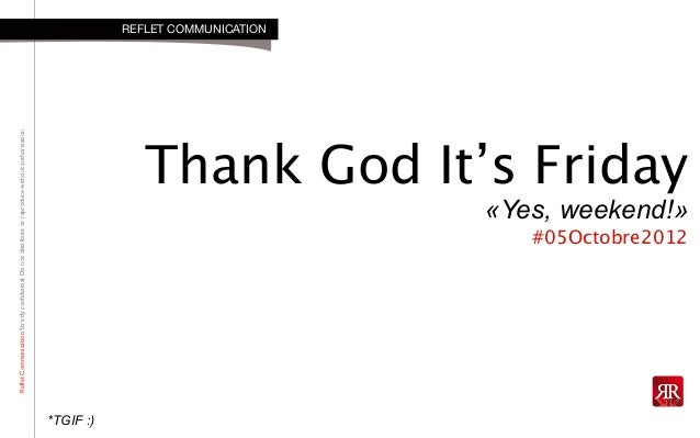 RefletCommunicationStrictlyconfidential:DonotdistributeorreproducewithoutauthorizationThank God It's Friday«Yes, weekend!»...