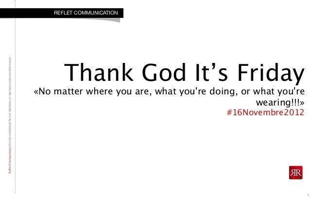 RefletCommunicationStrictlyconfidential:DonotdistributeorreproducewithoutauthorizationThank God It's Friday«No matter wher...