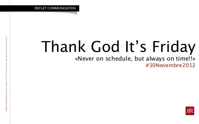 RefletCommunicationStrictlyconfidential:DonotdistributeorreproducewithoutauthorizationThank God It's Friday«Never on sched...