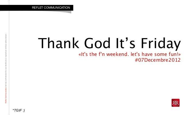 RefletCommunicationStrictlyconfidential:DonotdistributeorreproducewithoutauthorizationThank God It's Friday«Its the fn weeke...
