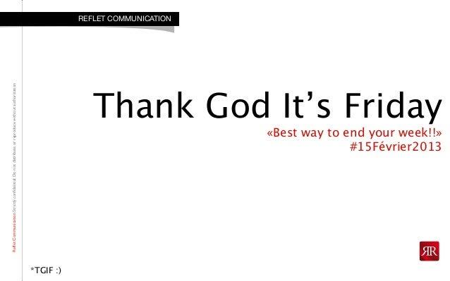 RefletCommunicationStrictlyconfidential:DonotdistributeorreproducewithoutauthorizationThank God It's Friday«Best way to en...