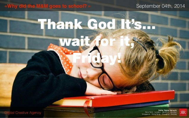 TGIF - September, 04 2014 - Why did the M&M goes to school?
