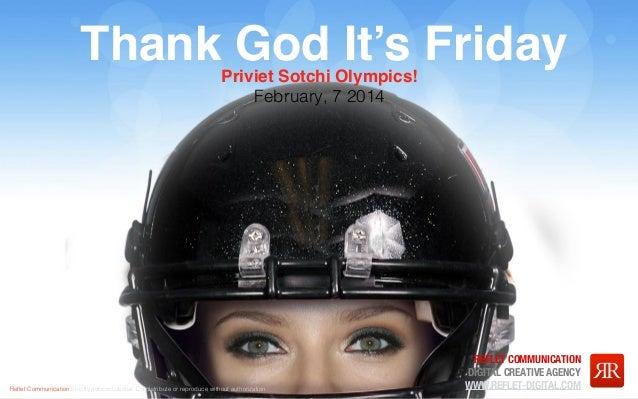 Thank God It's Friday Priviet Sotchi Olympics! February, 7 2014  Reflet Communication Strictly not confidential: Do distribu...