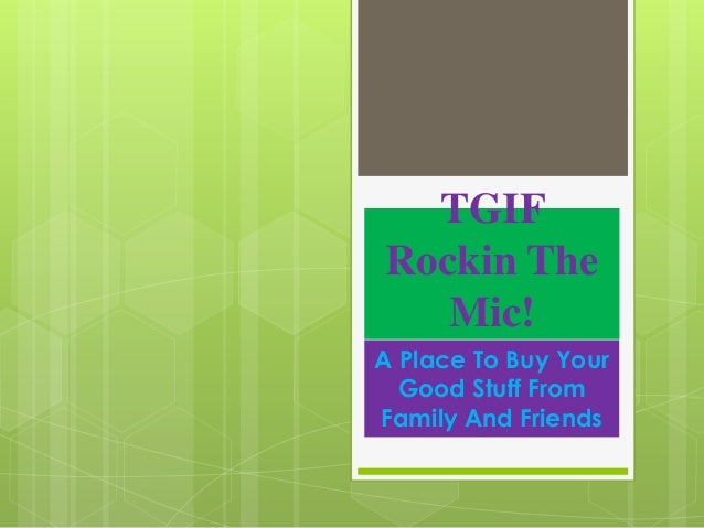TGIF Rockin The Mic! A Place To Buy Your Good Stuff From Family And Friends