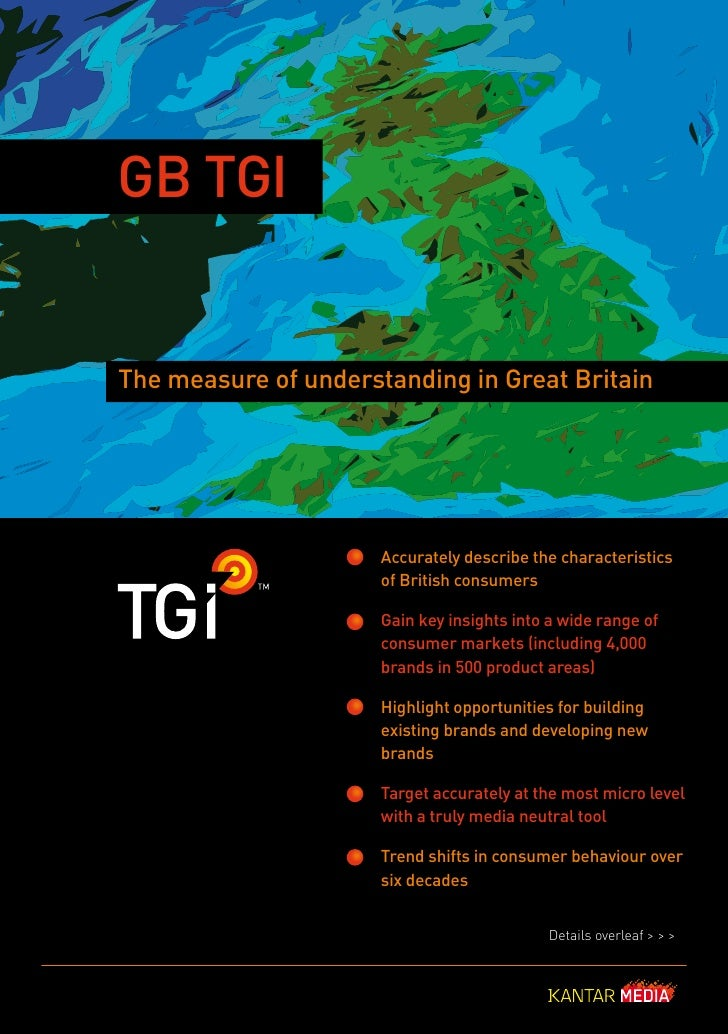GB TGI   The measure of understanding in Great Britain                           Accurately describe the characteristics  ...