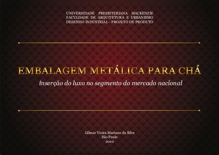 UNIVERSIDADE PRESBITERIANA MACKENZIE         FACULDADE DE ARQUITETURA E URBANISMO         DESENHO INDUSTRIAL - PROJETO DE ...