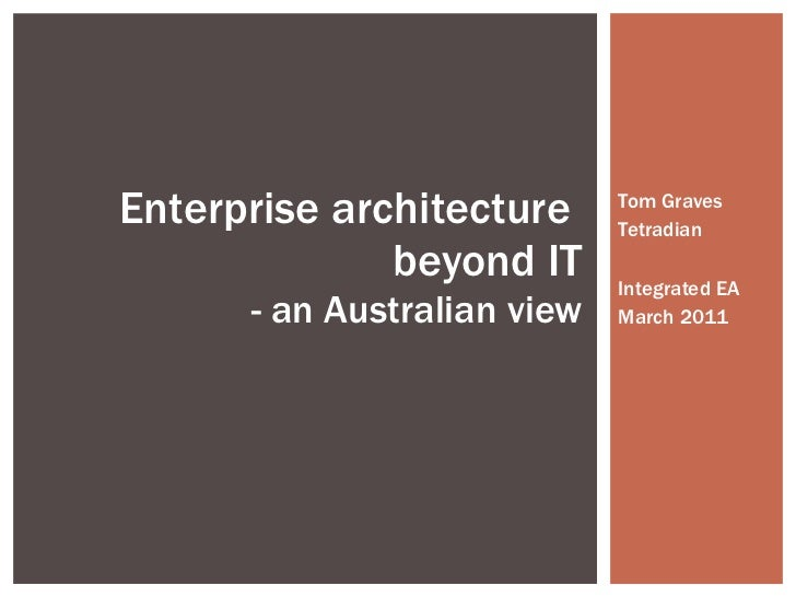 Tom Graves Tetradian Integrated EA March 2011 Enterprise architecture  beyond IT - an Australian view