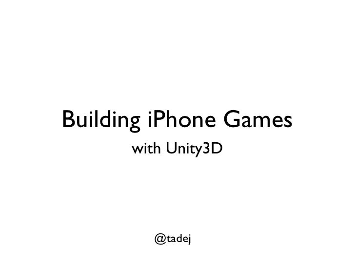 Building iPhone Games       with Unity3D             @tadej