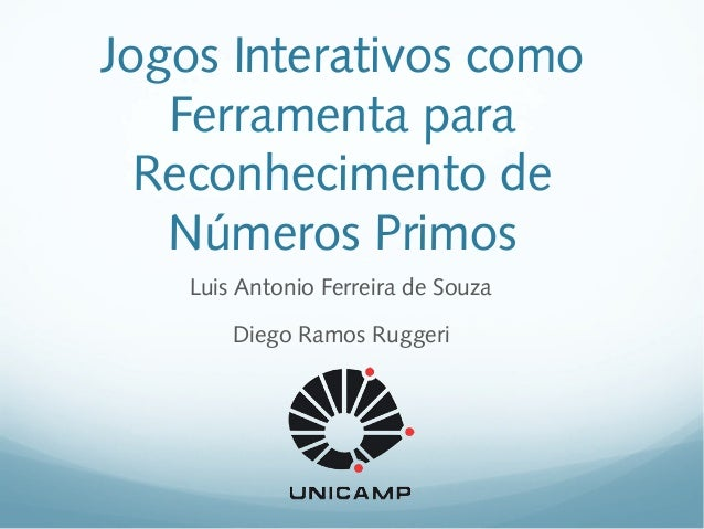 Jogos Interativos como Ferramenta para Reconhecimento de Números Primos Luis Antonio Ferreira de Souza Diego Ramos Ruggeri