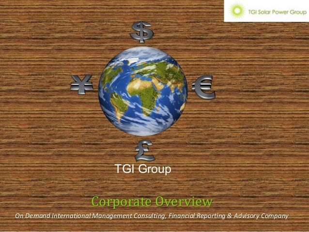 Corporate Overview On Demand International Management Consulting, Financial Reporting & Advisory Company ΤGΙ Group