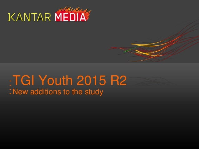 TGI Youth 2015 R2 New additions to the study