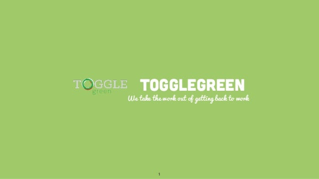 ToggleGreen We take the work out of getting back to work 1