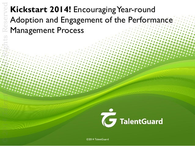 © 2014 TalentGuard/All Rights Reserved  Kickstart 2014! Encouraging Year-round Adoption and Engagement of the Performance ...