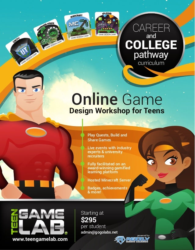 and CAREER COLLEGE Starting at $295 per student admin@gogolabs.net Online Game Design Workshop for Teens Play Quests, Buil...