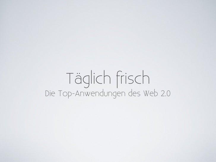Täglich frischDie Top-Anwendungen des Web 2.0