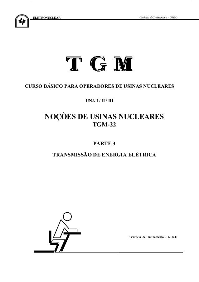 ELETRONUCLEAR Gerência de Treinamento - GTR.O CURSO BÁSICO PARA OPERADORES DE USINAS NUCLEARES UNA I / II / III NOÇÕES DE ...