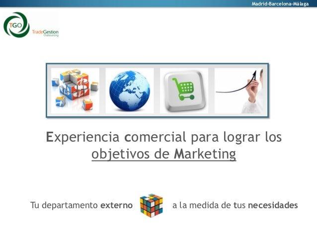 Madrid-Barcelona-Málaga   Experiencia comercial para lograr los          objetivos de MarketingTu departamento externo   a...