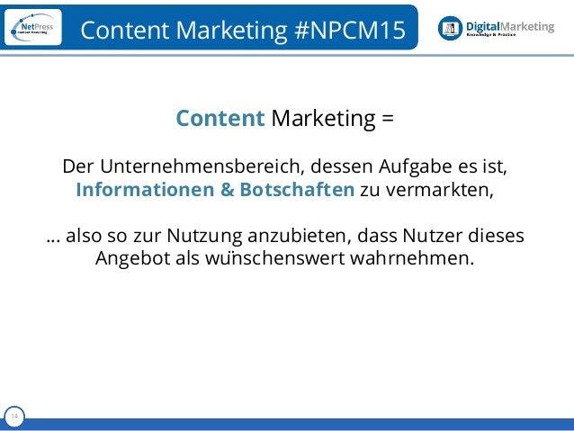 Referent 14 Content Marketing #NPCM15 Content Marketing = Der Unternehmensbereich, dessen Aufgabe es ist, Informationen & ...