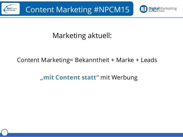 """Referent 15 Content Marketing #NPCM15 Content Marketing= Bekanntheit + Marke + Leads """"mit Content statt"""" mit Werbung Marke..."""