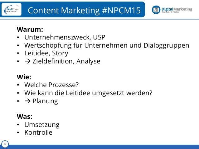 Referent 18 Content Marketing #NPCM15 Warum: • Unternehmenszweck, USP • Wertschöpfung für Unternehmen und Dialoggruppen • ...