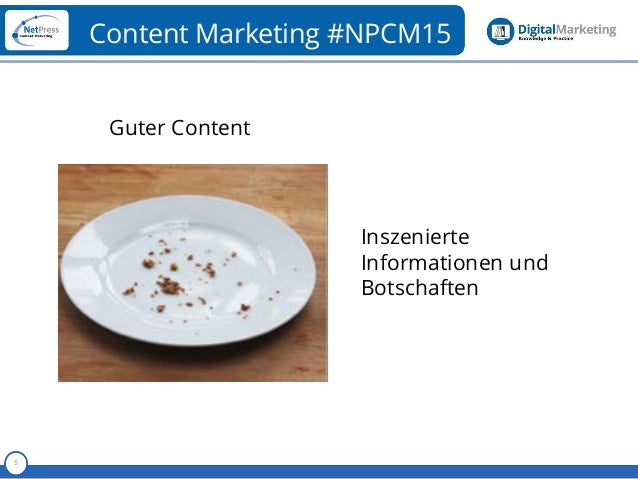 Referent 5 Content Marketing #NPCM15 Guter Content Inszenierte Informationen und Botschaften
