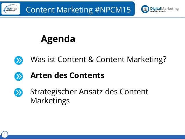 Referent 9 Content Marketing #NPCM15 Agenda Was ist Content & Content Marketing? Arten des Contents Strategischer Ansatz d...