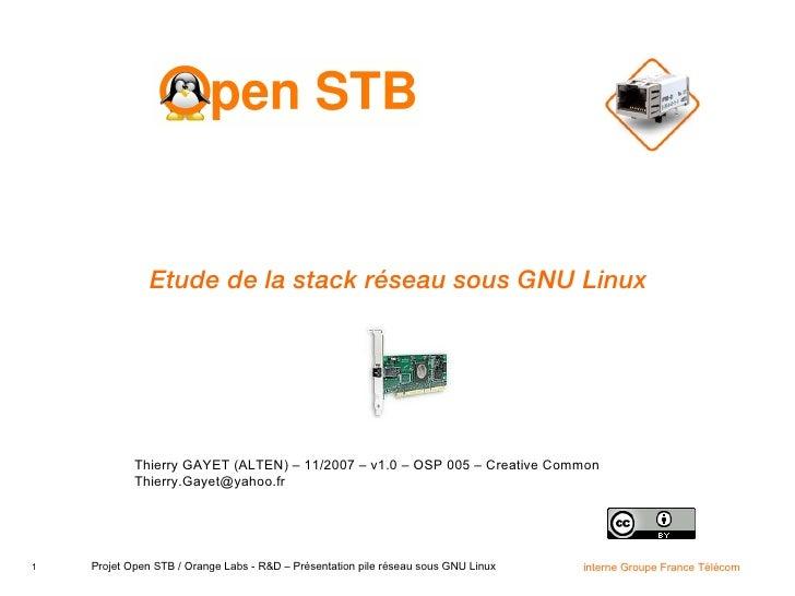 Etude de la stack réseau sous GNU Linux Thierry GAYET (ALTEN) – 11/2007 – v1.0 – OSP 005 – Creative Common [email_address]