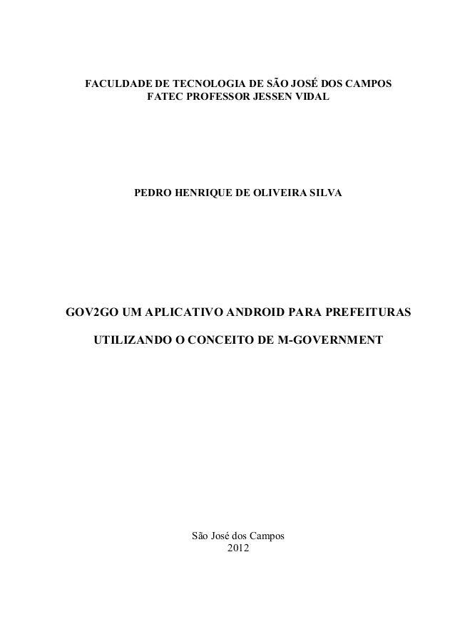 FACULDADE DE TECNOLOGIA DE SÃO JOSÉ DOS CAMPOS  FATEC PROFESSOR JESSEN VIDAL  PEDRO HENRIQUE DE OLIVEIRA SILVA  GOV2GO UM ...