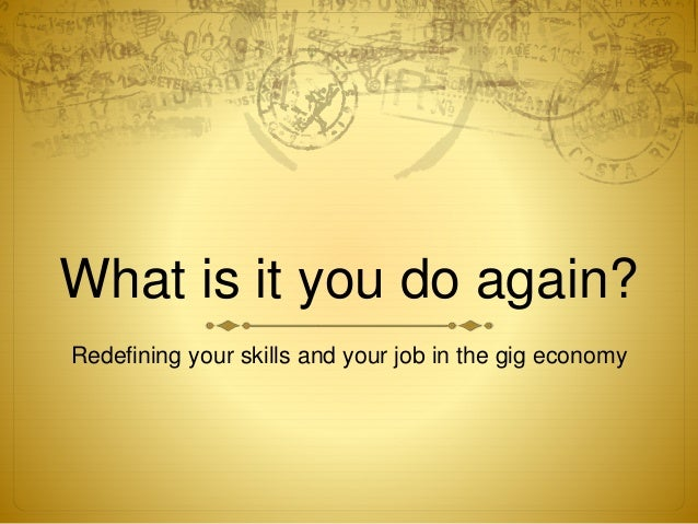 What is it you do again? Redefining your skills and your job in the gig economy