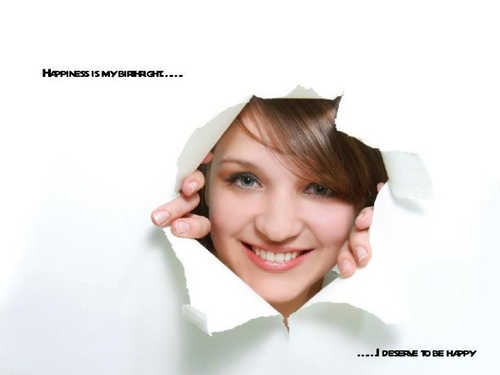 Happiness is mybirhr … .                  t ight …                             … I deser e t be ha                        ...