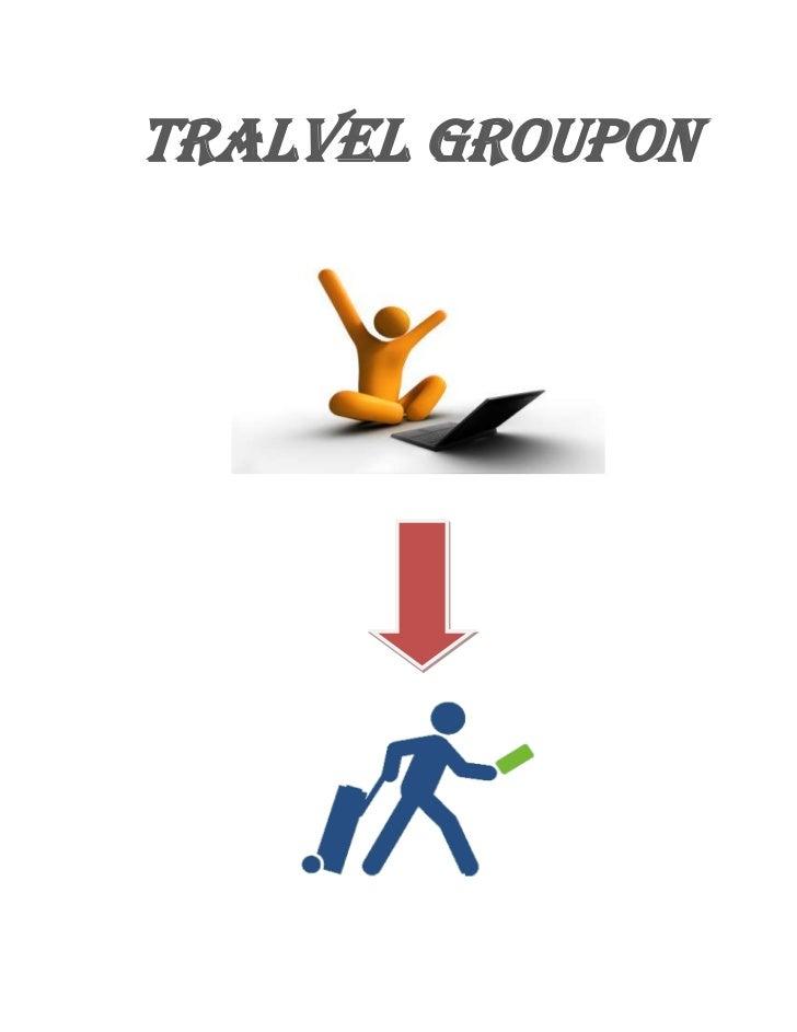 TRALVEL GROUPON<br />MÔ HÌNH <br />Travel Groupon<br />Giới thiệu các tour du lịch với giá ưu đãi (deal) mỗi ngày <br />SU...