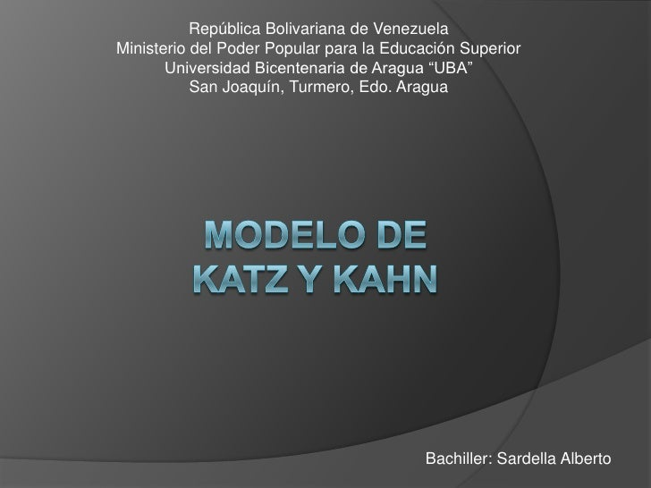"katz and kahn Daniel katz y robert l kahn definen a la organización social como ""un  dispositivo para logara mejor, con los medios de un grupo, algun proposito."