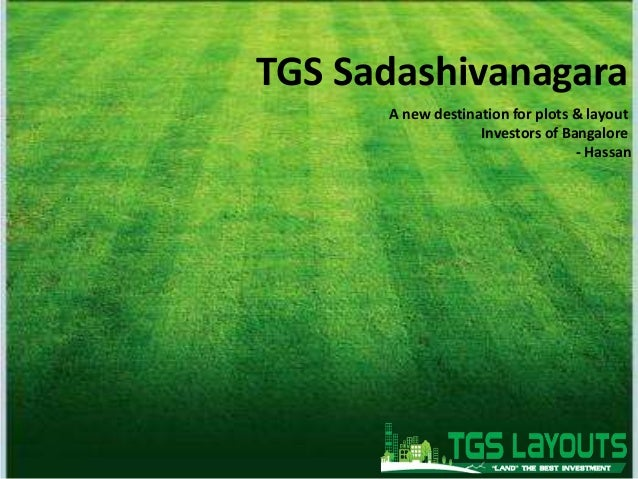 TGS Sadashivanagara A new destination for plots & layout Investors of Bangalore - Hassan