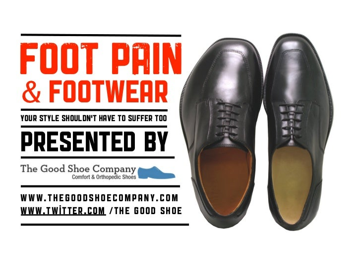 FOOT PAIN& FOOTwearYour style shouldn't have to suffer tooPRESENTED bywww.thegoodshoecompany.comwww.twitter.com /The Good ...