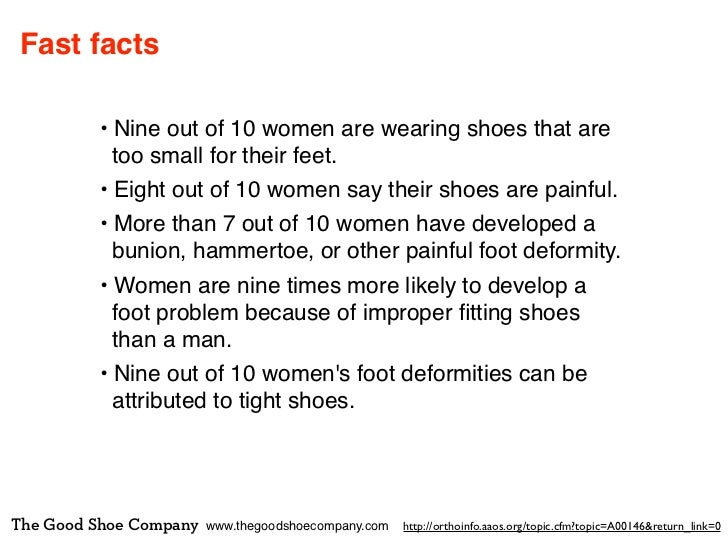 Fast facts         • Nine out of 10 women are wearing shoes that are           too small for their feet.         • Eight o...