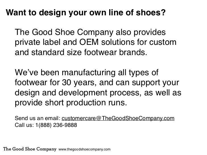Want to design your own line of shoes?    The Good Shoe Company also provides    private label and OEM solutions for custo...