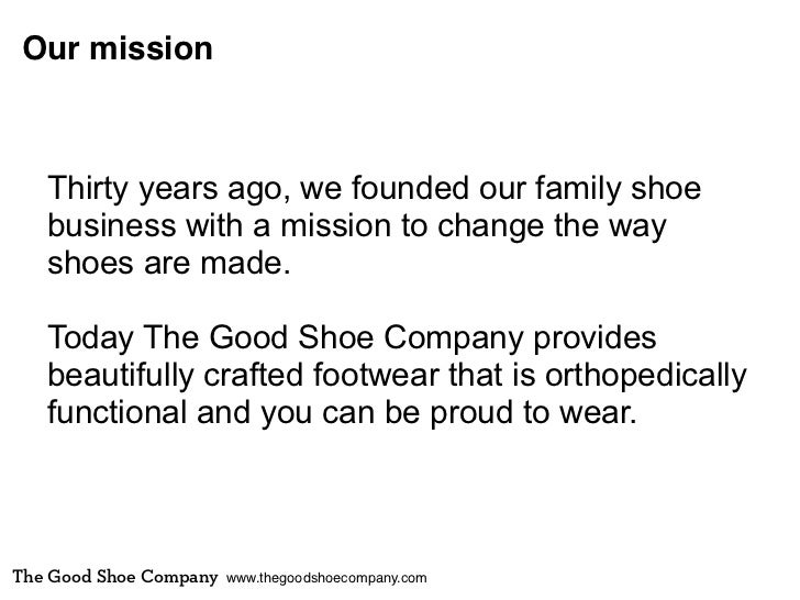 Our mission   Thirty years ago, we founded our family shoe   business with a mission to change the way   shoes are made.  ...