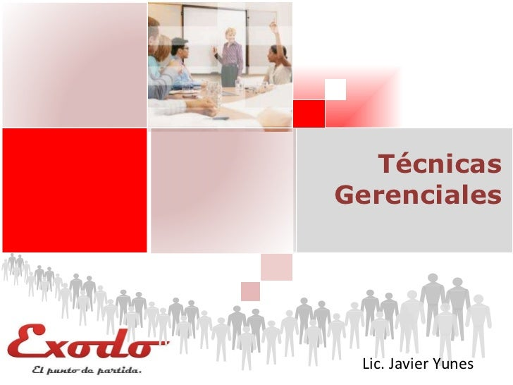 Técnicas Gerenciales Lic. Javier Yunes