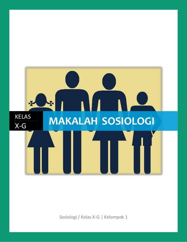 KELASX-G     MAKALAH SOSIOLOGI         Sosiologi / Kelas X-G | Kelompok 1