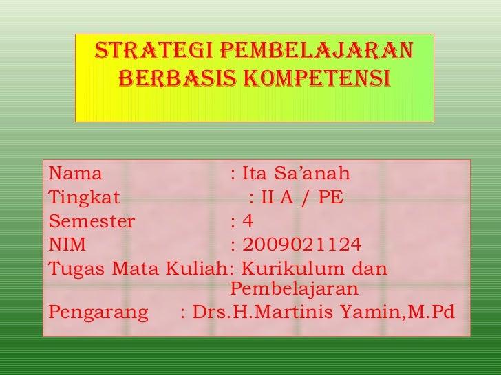 Strategi pembelajaran berbasis kompetensi Nama : Ita Sa'anah Tingkat : II A / PE Semester : 4 NIM : 2009021124 Tugas Mata ...
