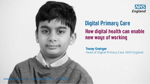 www.ehilive.co.uk | 3-4 November 2015 | #ehilive Tracey Grainger Head of Digital Primary Care, NHS England
