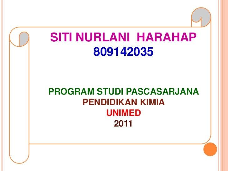 SITI NURLANI HARAHAP       809142035PROGRAM STUDI PASCASARJANA     PENDIDIKAN KIMIA          UNIMED           2011