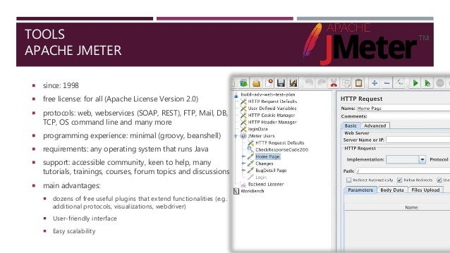 TOOLS APACHE JMETER  since: 1998  free license: for all (Apache License Version 2.0)  protocols: web, webservices (SOAP...