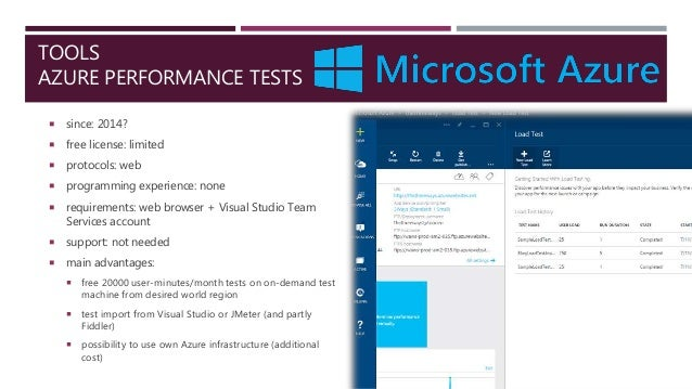 TOOLS AZURE PERFORMANCE TESTS  since: 2014?  free license: limited  protocols: web  programming experience: none  req...