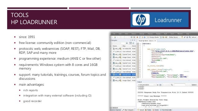 TOOLS HP LOADRUNNER  since: 1991  free license: community edition (non-commercial)  protocols: web, webservices (SOAP, ...