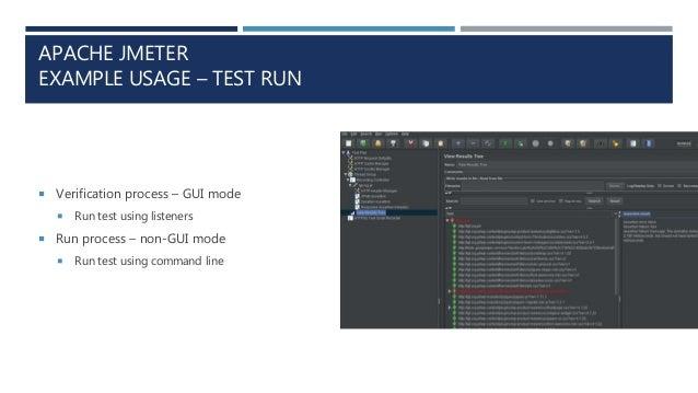 APACHE JMETER EXAMPLE USAGE – TEST RUN  Verification process – GUI mode  Run test using listeners  Run process – non-GU...
