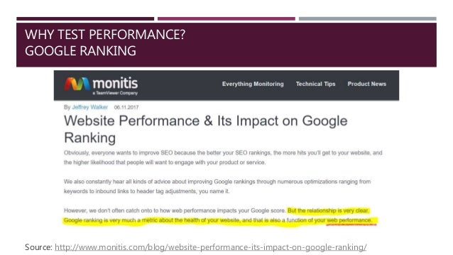 WHY TEST PERFORMANCE? GOOGLE RANKING Source: http://www.monitis.com/blog/website-performance-its-impact-on-google-ranking/