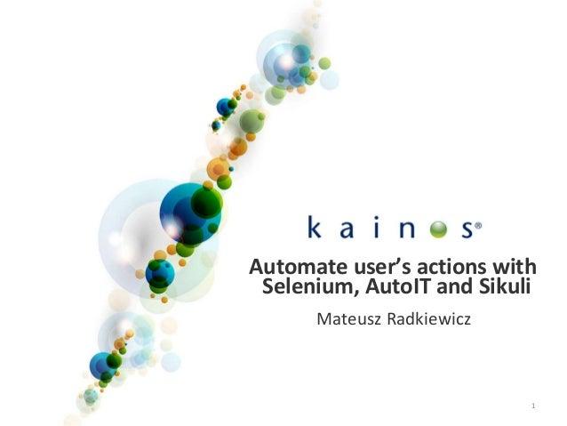 1 Automate user's actions with Selenium, AutoIT and Sikuli Mateusz Radkiewicz